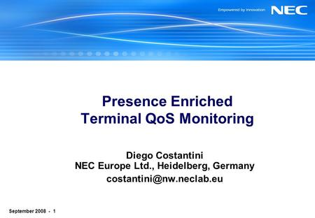 P age 1 September 2008 - 1 Presence Enriched Terminal QoS Monitoring Diego Costantini NEC Europe Ltd., Heidelberg, Germany