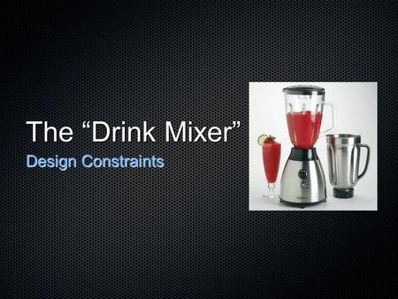 "The ""Drink Mixer"" Design Constraints. Project Success Criteria An ability to digitally mix audio and adjust individual levels An ability to digitally."