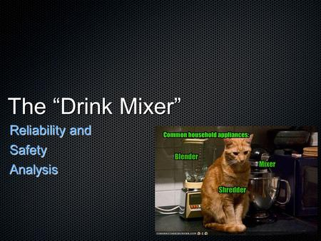 "The ""Drink Mixer"" Reliability and SafetyAnalysis."