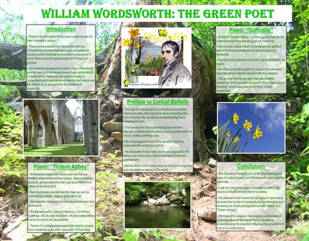 William Wordsworth: The Green Poet Introduction - Poets of the Romantic Period were widely known for their interests in nature. - Their poems express their.