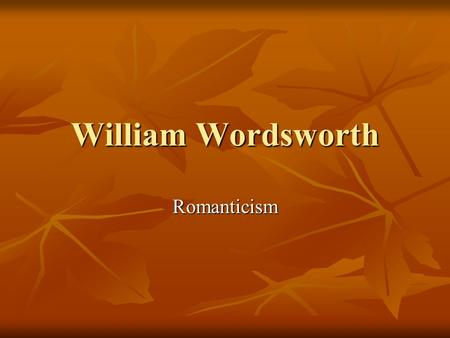 William Wordsworth Romanticism. Answer the following question: What does it mean to call something Romantic?