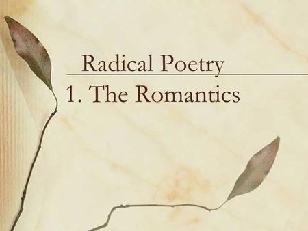 Radical Poetry 1. The Romantics