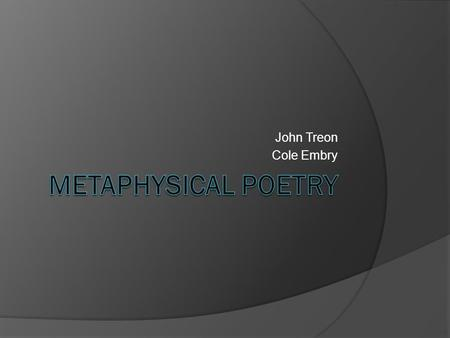John Treon Cole Embry. Metaphysical Poetry  Metaphysical poetry is a term coined by the poet and critic Samuel Johnson to describe a loose group of British.