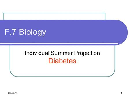 2003/8/31 1 F.7 Biology Individual Summer Project on Diabetes.