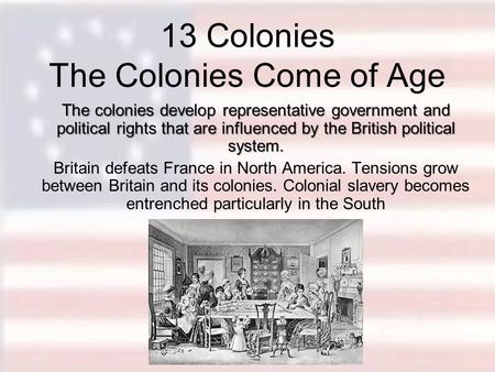 13 Colonies The Colonies Come of Age