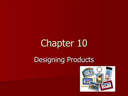 Chapter 10 Designing Products. 10.1 Hospitality and Tourism Products Goods – tangible items such as hotel room, hamburger Goods – tangible items such.
