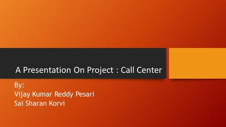 A Presentation On Project : Call Center