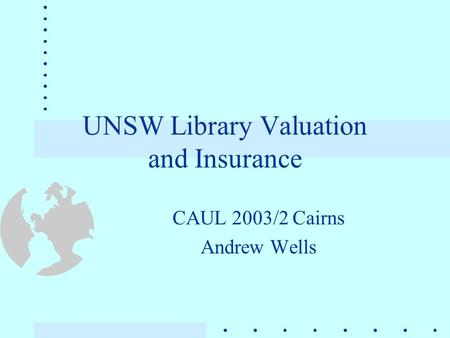 UNSW Library Valuation and Insurance CAUL 2003/2 Cairns Andrew Wells.