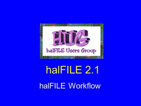 HalFILE 2.1 halFILE Workflow. Workflow? Workflow is simply a clearly defined business process Workflow as it relates to pc's is the attempt to automate.