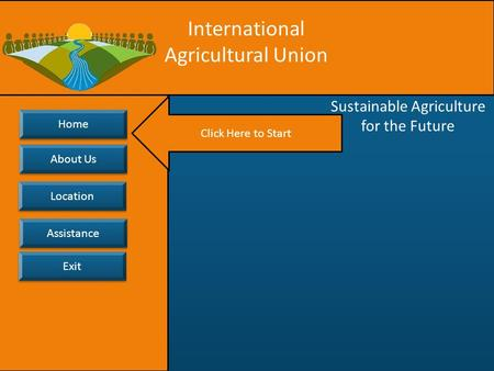 Exit Assistance Location Home About Us About Us International Agricultural Union Sustainable Agriculture for the Future Click Here to Start.
