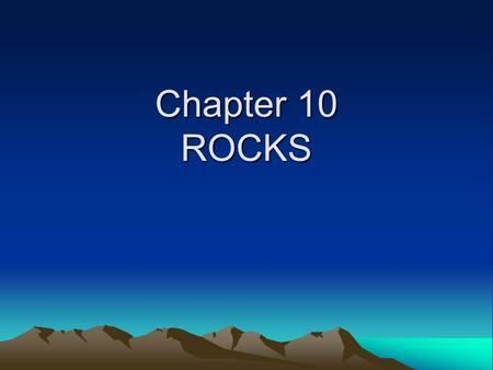 Chapter 10 ROCKS. Ch. 10.1 Rocks and the Rock Cycle Magma is the parent material for all rocks. There are three types of rocks, classified by how they.