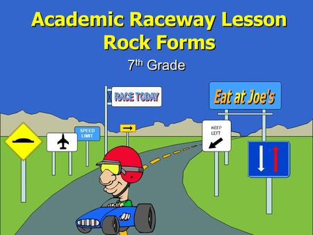 SPEED LIMIT Academic Raceway Lesson Rock Forms 7 th Grade.