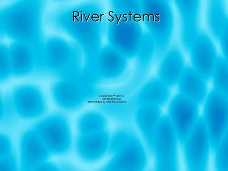 River Systems. Objective  Students will describe factors that affect the erosive ability of a river and the evolution of a river system.