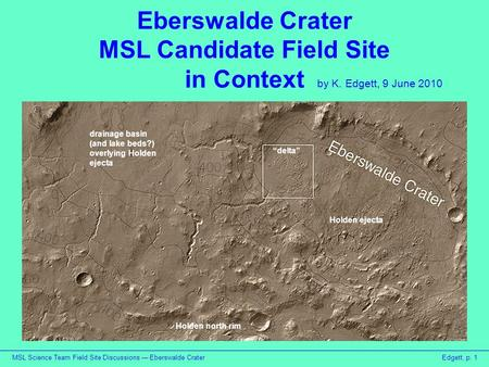 MSL Science Team Field Site Discussions — Eberswalde CraterEdgett, p. 1 Eberswalde Crater MSL Candidate Field Site in Context by K. Edgett, 9 June 2010.