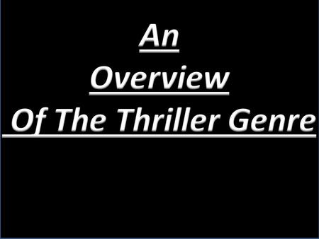 Thriller is a genre of film, that uses suspense, tension and excitement as the main elements. Thrillers heavily stimulate the viewer's moods giving them.
