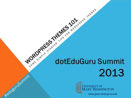 #eduguruSummit WORDPRESS THEMES 101 SOME SIMPLE STARTER TIPS FOR WORDPRESS THEMES dotEduGuru Summit 2013.