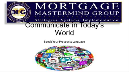 Communicate in Today's World Speak Your Prospects Language.