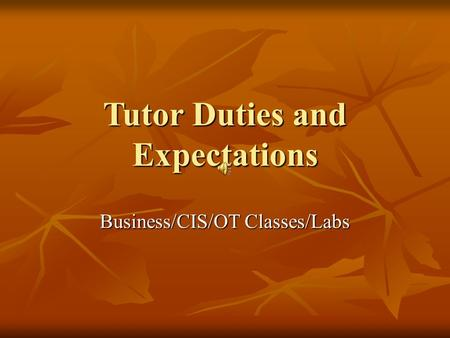 Tutor Duties and Expectations Business/CIS/OT Classes/Labs.