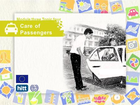 Care of Passengers Module three Topic four. If you were this tourist, what would you look for when getting in a vehicle (taxi, cyclo…)? 2.