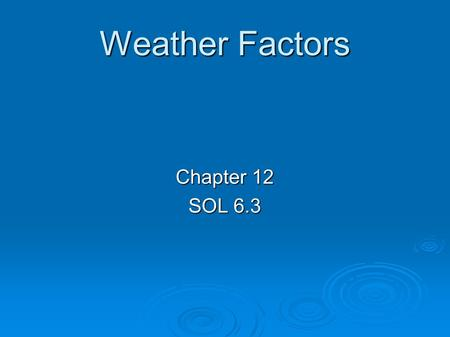 Weather Factors Chapter 12 SOL 6.3. Energy from the sun travels in electromagnetic waves. Energy from the sun travels in electromagnetic waves. Radiation=