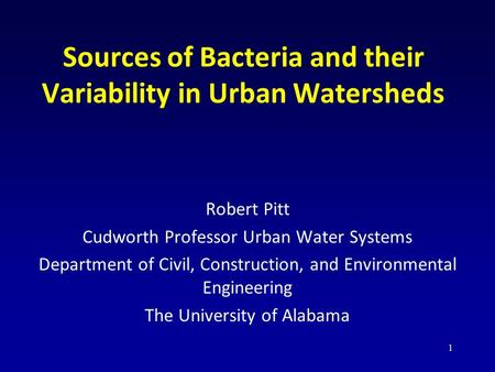 Sources of Bacteria and their Variability in Urban Watersheds Robert Pitt Cudworth Professor Urban Water Systems Department of Civil, Construction, and.