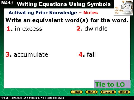 Holt CA Course 2 Writing Equations Using Symbols M4:L1 Write an equivalent word(s) for the word. 1. in excess Activating Prior Knowledge – Notes Tie to.