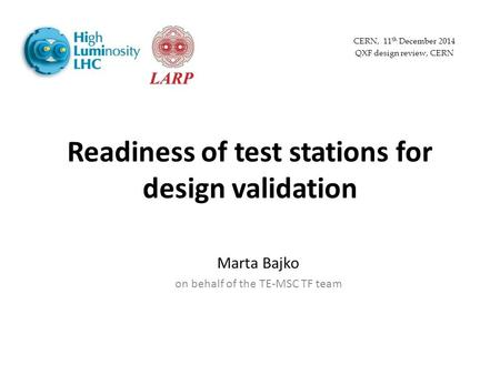Readiness of test stations for design validation Marta Bajko on behalf of the TE-MSC TF team CERN, 11 th December 2014 QXF design review, CERN.