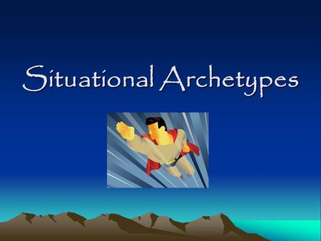 Situational Archetypes. Definition Archetypes are things patterned after an original and many are so common that you often don't need extensive knowledge.
