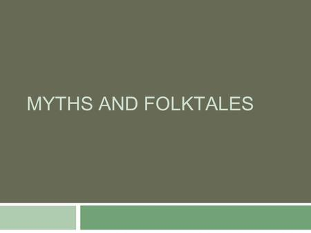 MYTHS AND FOLKTALES. Myths and Folktales… 1. Tell about the beginnings of things. 2. Include marvelous events. 3. Tell the adventures and deeds of heroes.