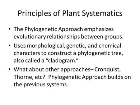 Principles of Plant Systematics The Phylogenetic Approach emphasizes evolutionary relationships between groups. Uses morphological, genetic, and chemical.