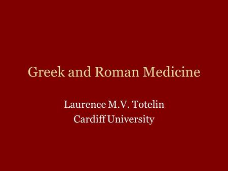 Greek and Roman Medicine Laurence M.V. Totelin Cardiff University.