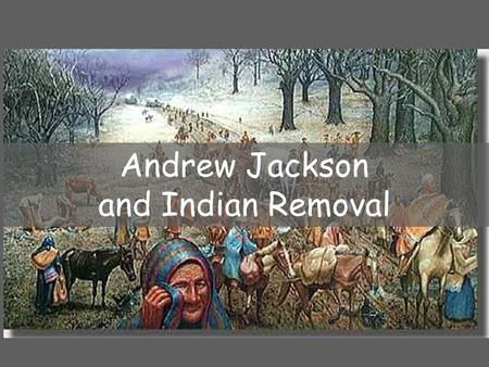 Andrew Jackson and Indian Removal. Indian Removal Act Indian Removal Act—1830 authorized removal of Native Americans who lived east of the Mississippi.