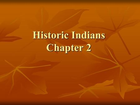 Historic Indians Chapter 2. Historic Indians Diaries and Journals Diaries and Journals Began separating into large groups called nations Began separating.