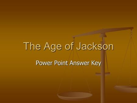 The Age of Jackson Power Point Answer Key. Jacksonian Democracy Main Idea 1: Democracy expended in the 1800's as more Americans held the right to vote.