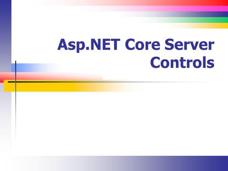 Asp.NET Core Server Controls. Slide 2 Lecture Overview Understanding the types of ASP.NET controls HTML controls ASP.NET (Web) controls.