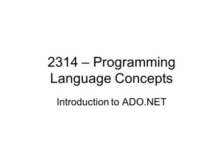 2314 – Programming Language Concepts Introduction to ADO.NET.
