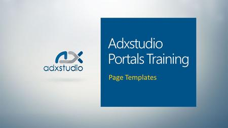 Adxstudio Portals Training Page Templates. Layout Specification A Template defines the layout and functionality of a page. The Web Page record defines.