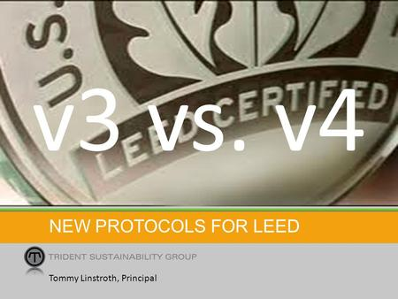NEW PROTOCOLS FOR LEED Tommy Linstroth, Principal v3 vs. v4.