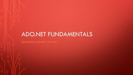 ADO.NET FUNDAMENTALS BEGINNING ASP.NET 3.5 IN C#.
