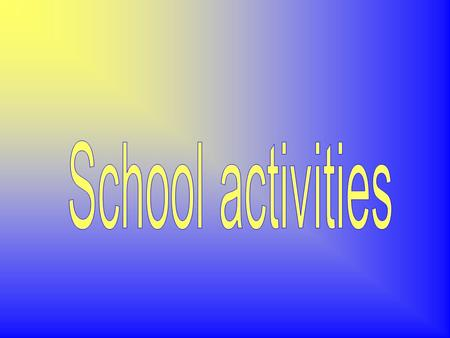 1.Excursions  exhibitions, school trips, school tours, cinema and theater performances, concerts 2.Celebrations  welcome to school occasion ceremony,