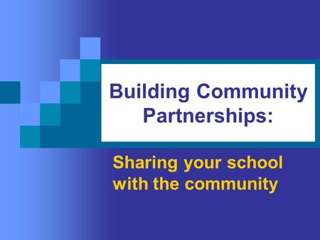 Building Community Partnerships: Sharing your school with the community.