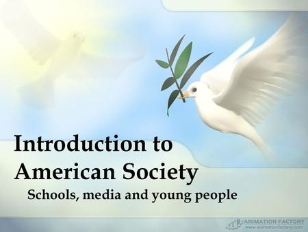 Introduction to American Society Schools, media and young people.