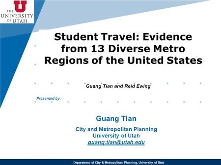 Www.company.com Student Travel: Evidence from 13 Diverse Metro Regions of the United States Guang Tian and Reid Ewing Department of City & Metropolitan.