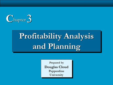 3-1 Profitability Analysis and Planning C hapter 3 Prepared by Douglas Cloud Pepperdine University.