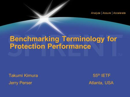 Analyze Assure Accelerate Benchmarking Terminology for Protection Performance Takumi Kimura Jerry Perser 55 th IETF Atlanta, USA.