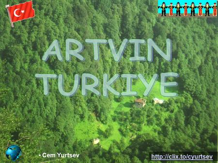Cem Yurtsev  Artvin is the city in northeastern Turkiye, situated on the Coruh river, 550 metres above sea level.