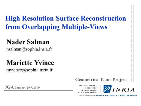 High Resolution Surface Reconstruction from Overlapping Multiple-Views Nader Salman Mariette Yvinec Geometrica.