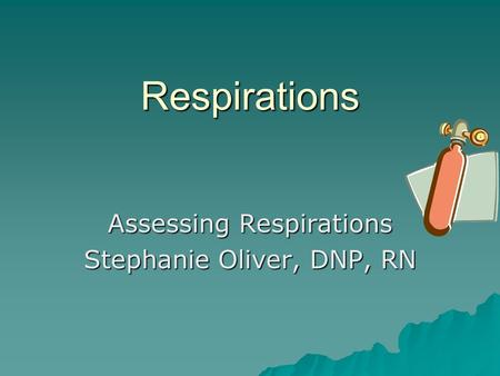 Respirations Assessing Respirations Stephanie Oliver, DNP, RN.