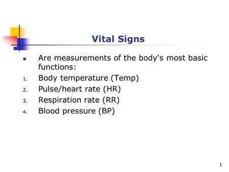 1 Vital Signs Are measurements of the body's most basic functions: 1. Body temperature (Temp) 2. Pulse/heart rate (HR) 3. Respiration rate (RR) 4. Blood.