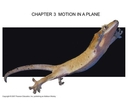 CHAPTER 3 MOTION IN A PLANE. Goals for Chapter 3 To study position, velocity, and acceleration vectors. To frame two-dimensional motion as it occurs in.